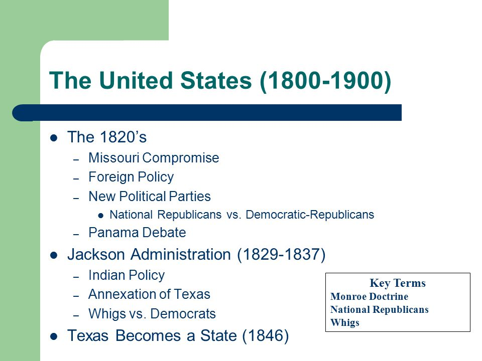 The United States (1800-1900) The 1820's – Missouri Compromise – Foreign Policy – New Political Parties National Republicans vs. Democratic-Republican