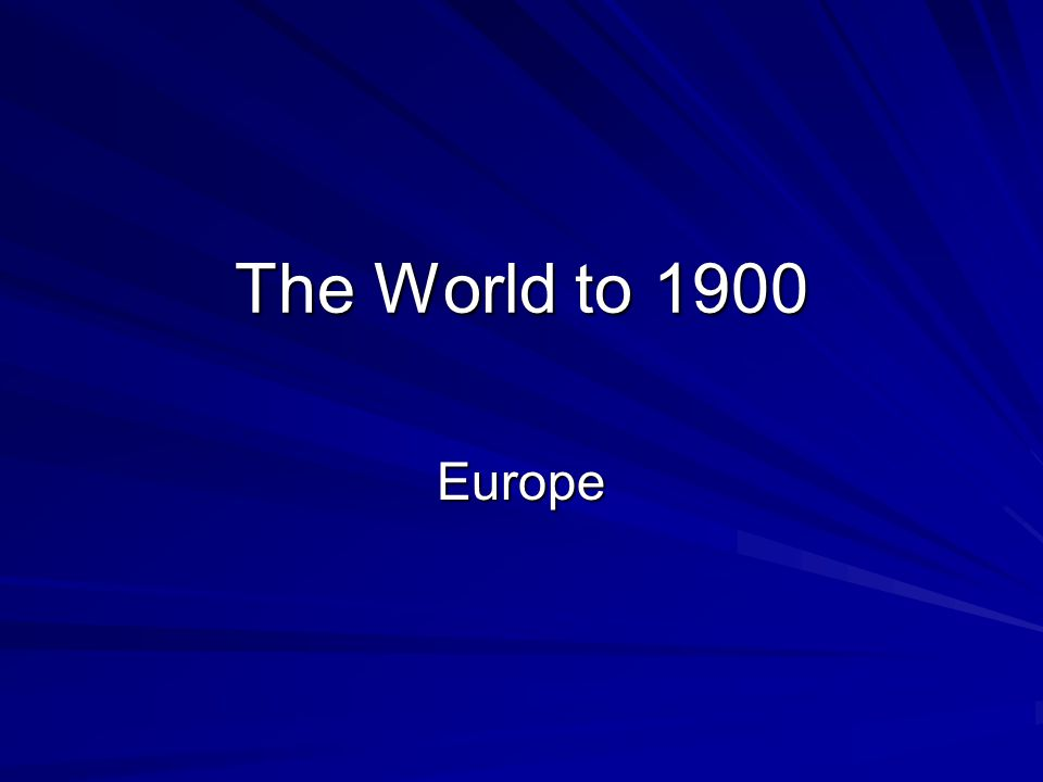 The World to 1900 Europe