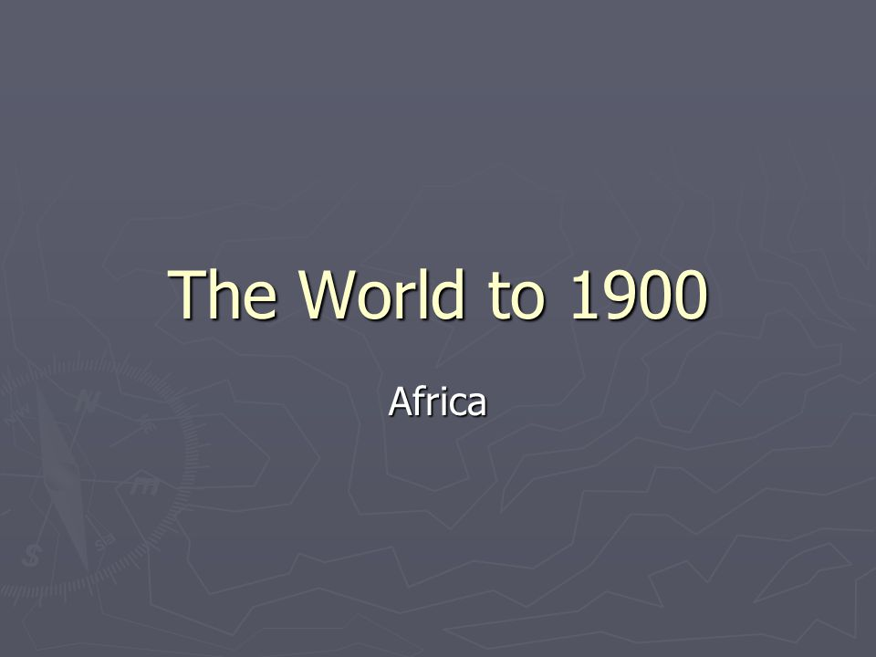 The World to 1900 Africa