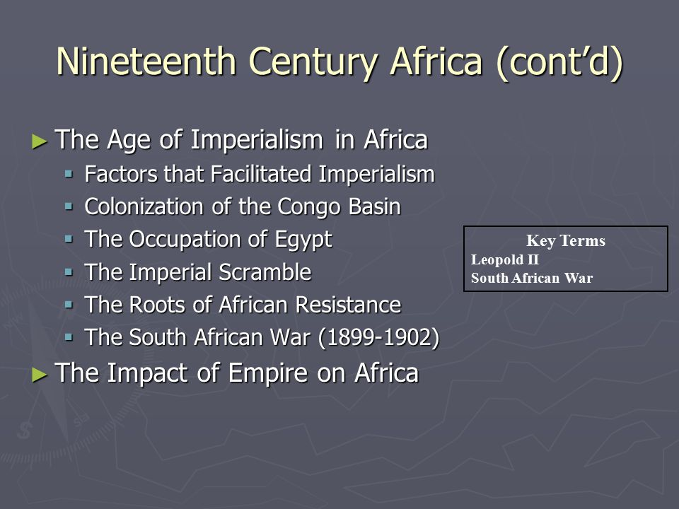 Nineteenth Century Africa (cont'd) ► The Age of Imperialism in Africa  Factors that Facilitated Imperialism  Colonization of the Congo Basin  The O