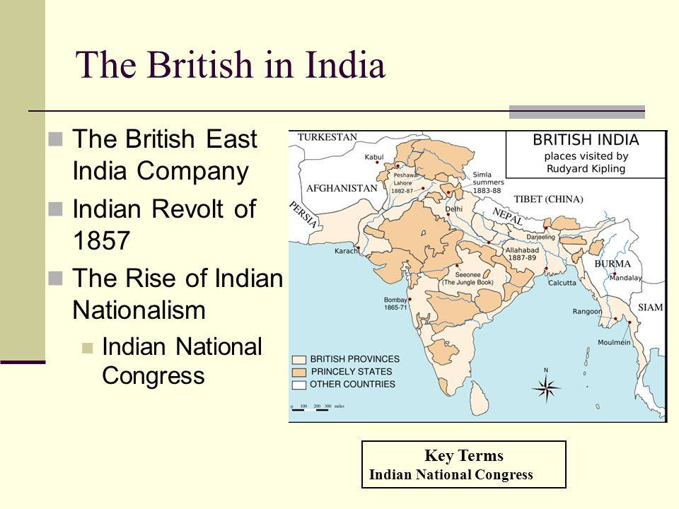 The British in India The British East India Company Indian Revolt of 1857 The Rise of Indian Nationalism Indian National Congress Key Terms Indian Nat