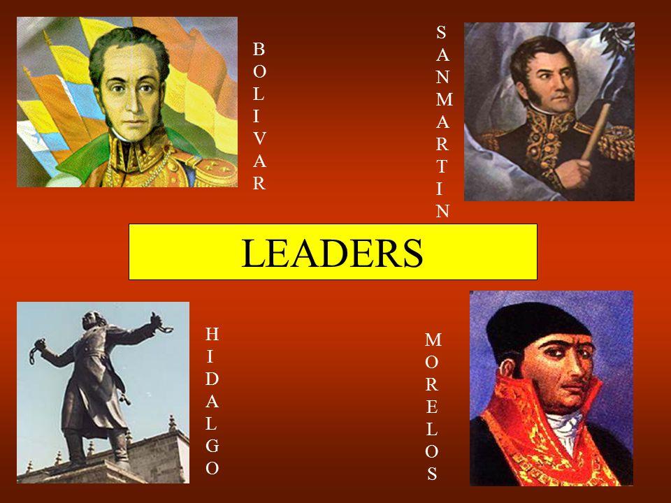 LEADERS BOLIVARBOLIVAR HIDALGOHIDALGO MORELOSMORELOS SANMARTINSANMARTIN