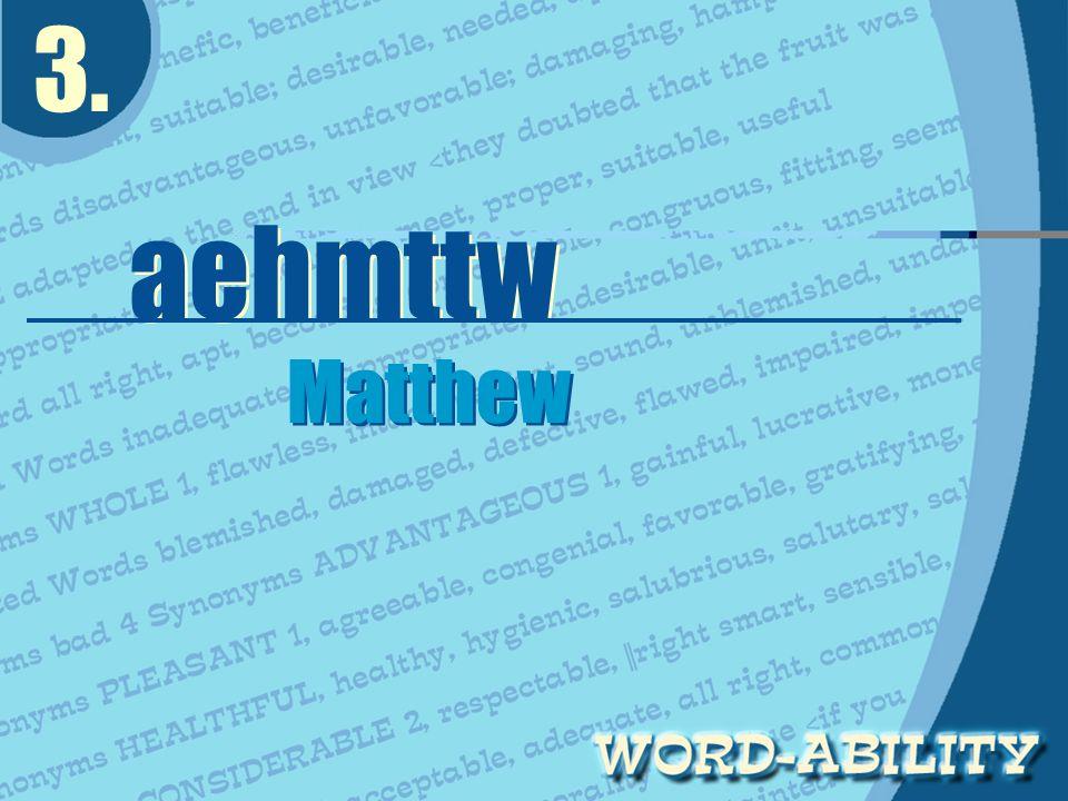 3. aehmttw Matthew Matthew