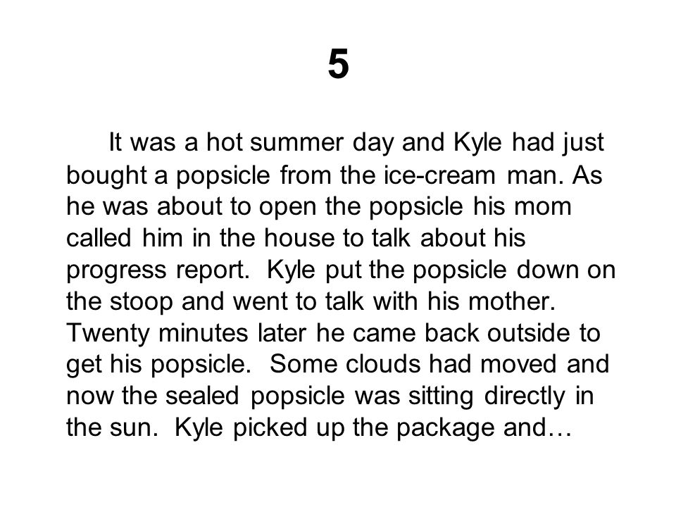 5 It was a hot summer day and Kyle had just bought a popsicle from the ice-cream man.