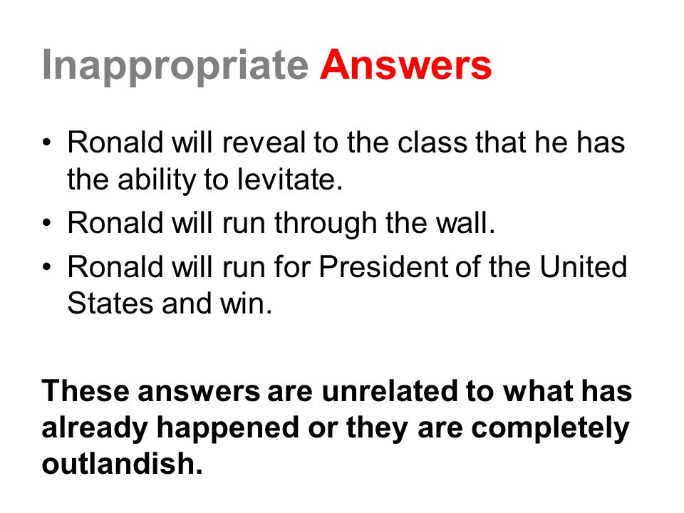 Inappropriate Answers Ronald will reveal to the class that he has the ability to levitate.