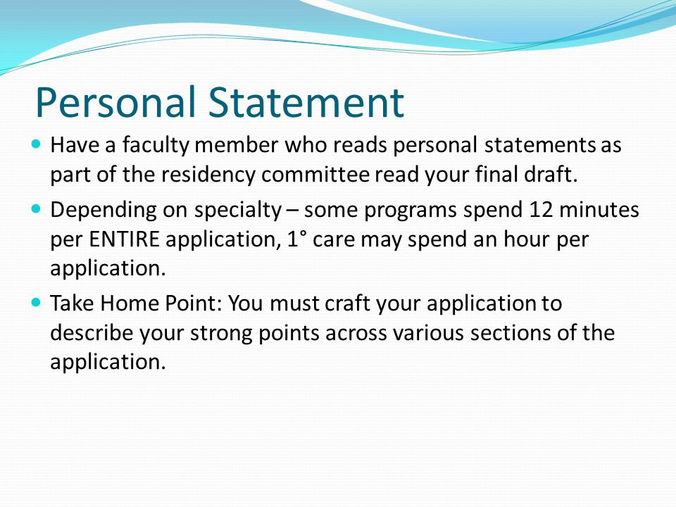 Personal Statement Have a faculty member who reads personal statements as part of the residency committee read your final draft.