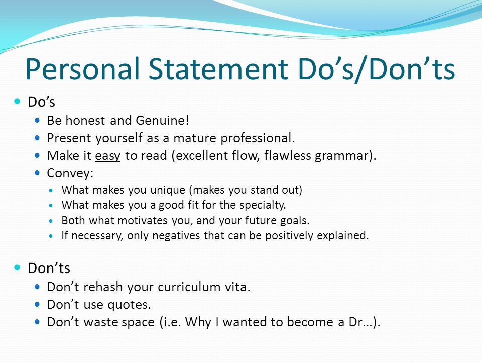 Personal Statement Do's/Don'ts Do's Be honest and Genuine.
