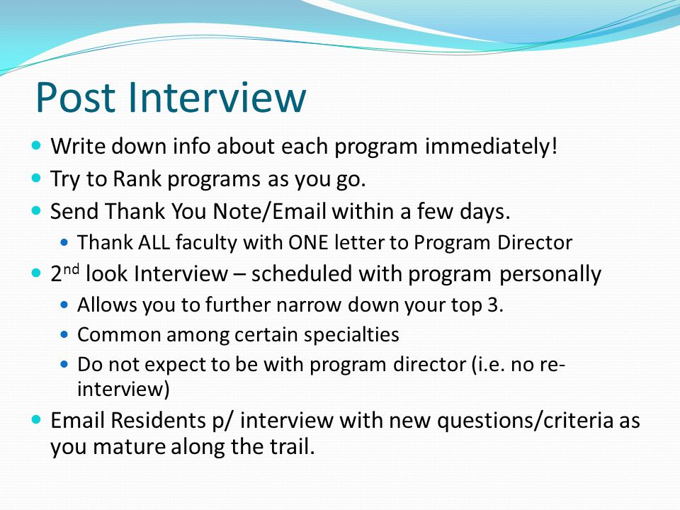 Post Interview Write down info about each program immediately.