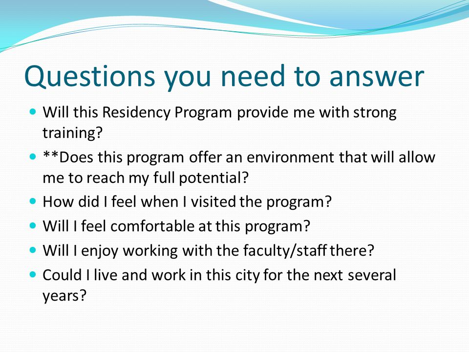 Questions you need to answer Will this Residency Program provide me with strong training.