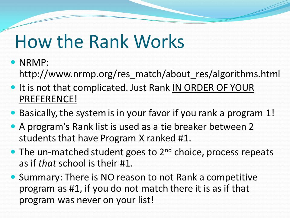How the Rank Works NRMP: http://www.nrmp.org/res_match/about_res/algorithms.html It is not that complicated.