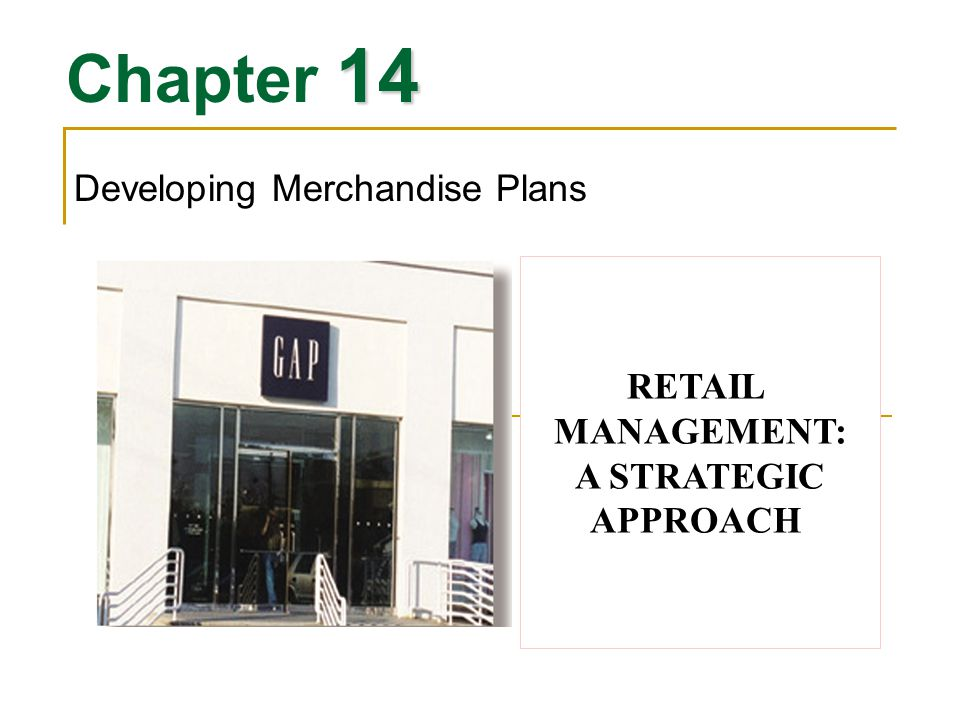 14 Chapter 14 Developing Merchandise Plans RETAIL MANAGEMENT: A STRATEGIC APPROACH