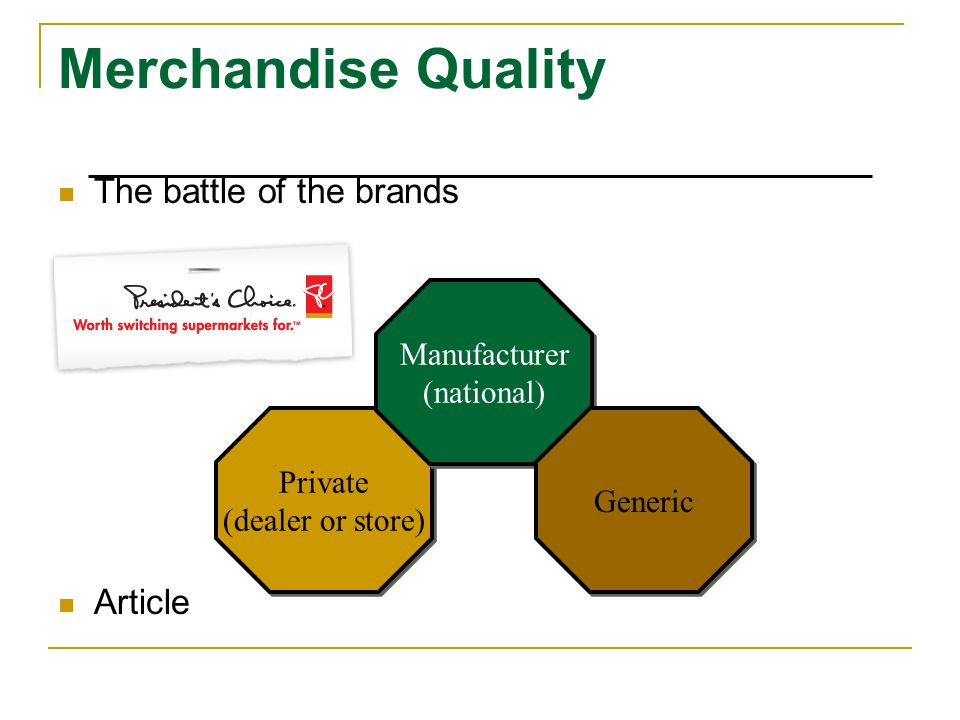 Merchandise Quality The battle of the brands Article Private (dealer or store) Private (dealer or store) Manufacturer (national) Manufacturer (nationa