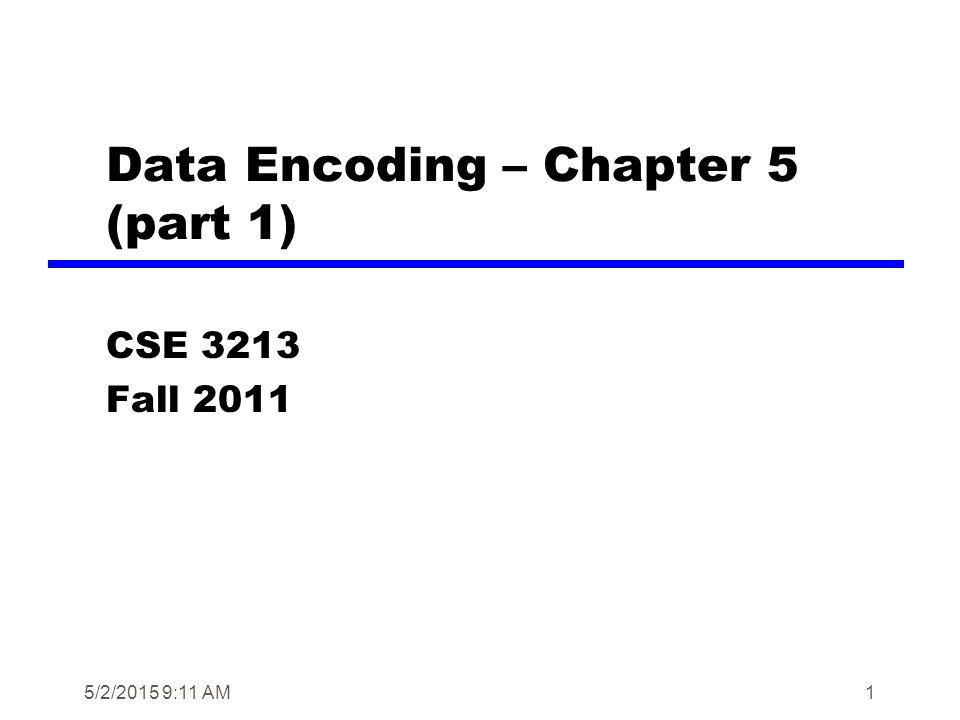 1 Data Encoding – Chapter 5 (part 1) CSE 3213 Fall 2011 5/2/2015 9:13 AM