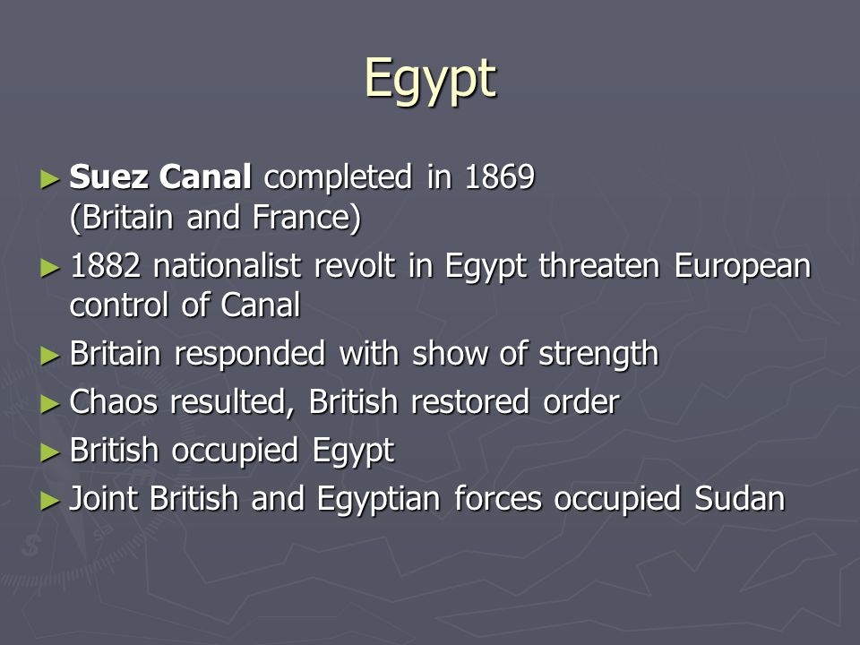 Egypt ► Suez Canal completed in 1869 (Britain and France) ► 1882 nationalist revolt in Egypt threaten European control of Canal ► Britain responded wi
