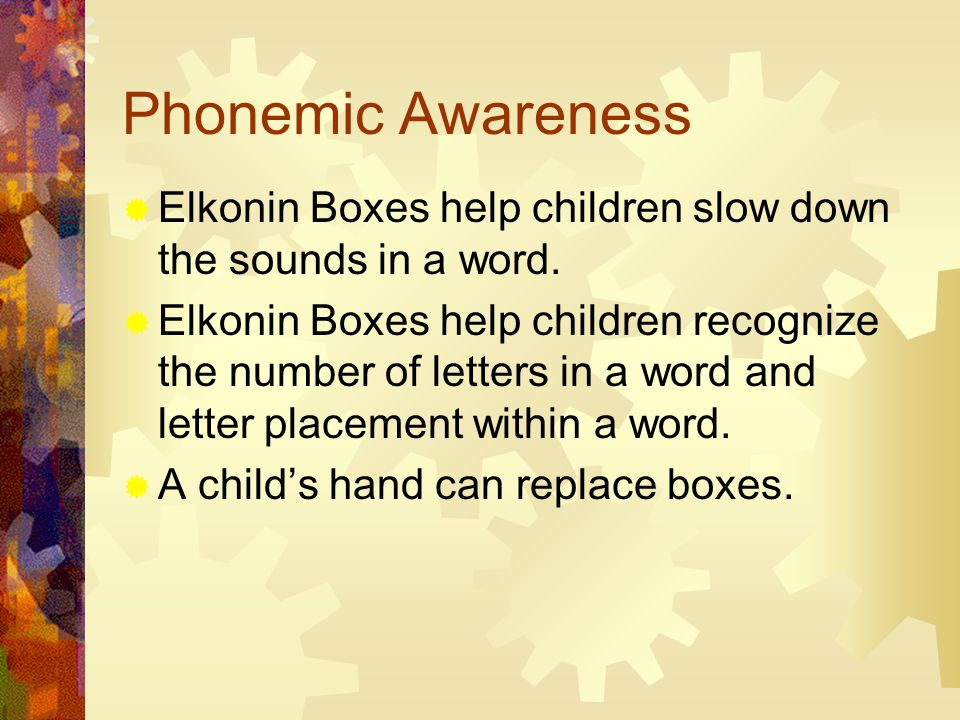 Phonemic Awareness  Elkonin Boxes help children slow down the sounds in a word.