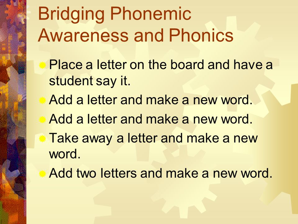 Bridging Phonemic Awareness and Phonics  Place a letter on the board and have a student say it.