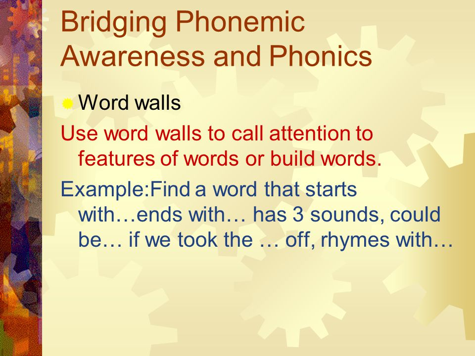 Bridging Phonemic Awareness and Phonics  Word walls Use word walls to call attention to features of words or build words.