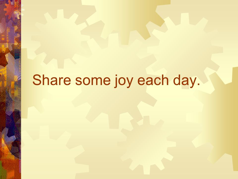 Share some joy each day.