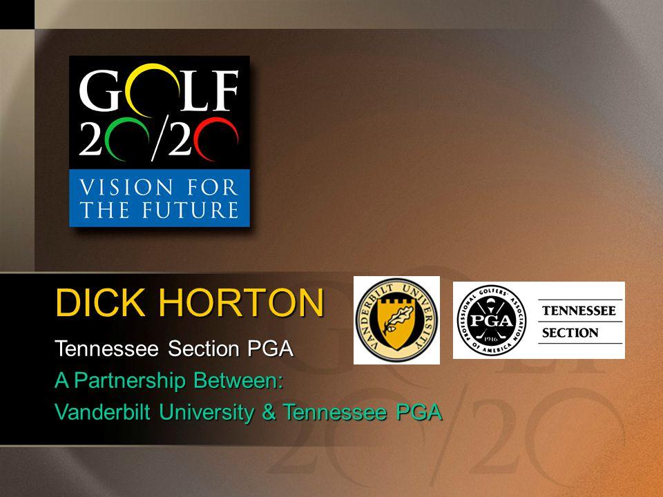 DICK HORTON Tennessee Section PGA A Partnership Between: Vanderbilt University & Tennessee PGA