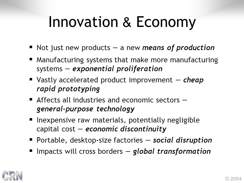 © 2004 Innovation & Economy  Not just new products — a new means of production  Manufacturing systems that make more manufacturing systems — exponen