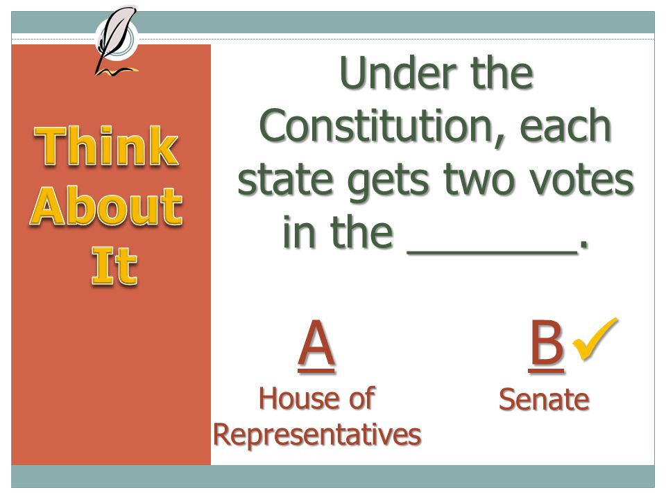 Under the Constitution, each state gets two votes in the _______.