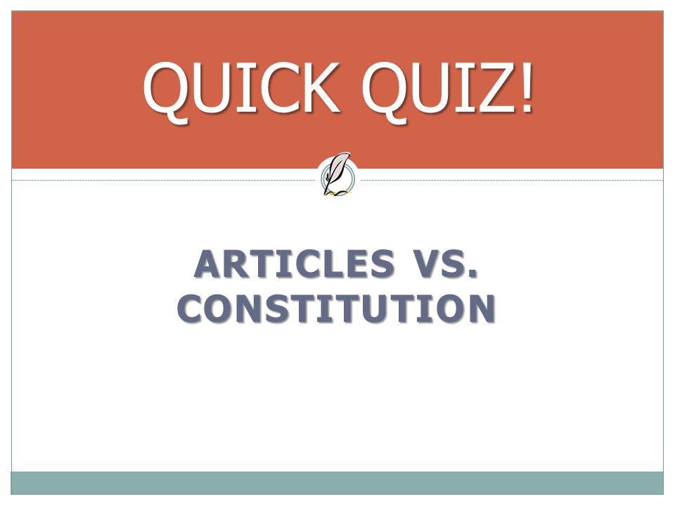 ARTICLES VS. CONSTITUTION QUICK QUIZ!