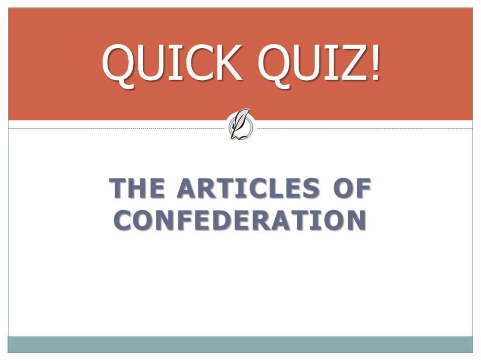 THE ARTICLES OF CONFEDERATION QUICK QUIZ!
