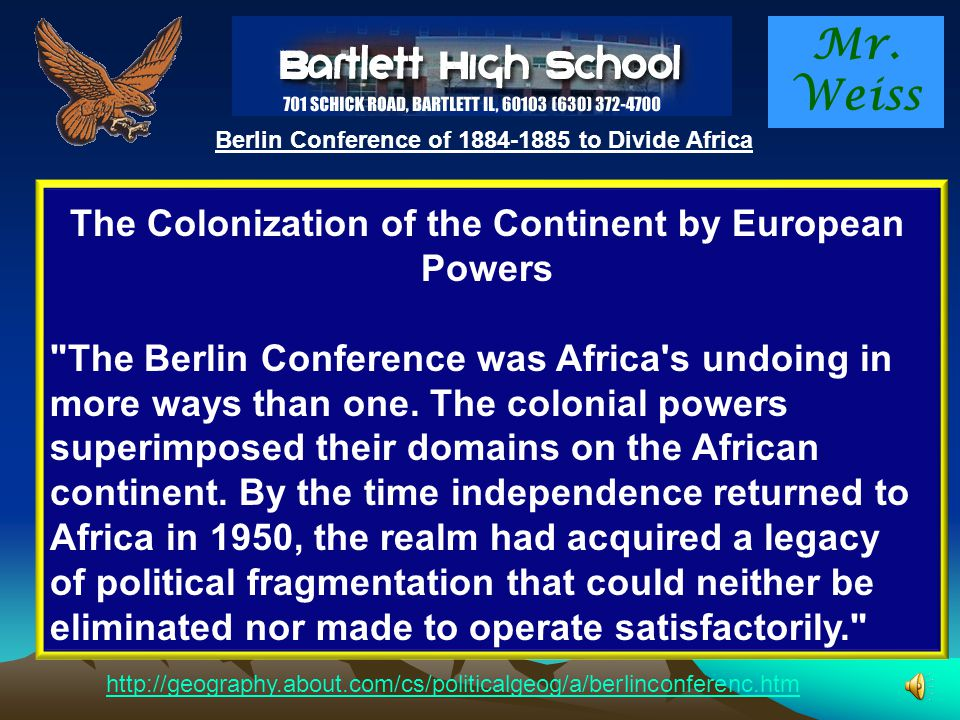Mr. Weiss Berlin Conference of 1884-1885 to Divide Africa 1)The Legacy of Colonialism The colonial period in Africa was relatively brief, but it is di