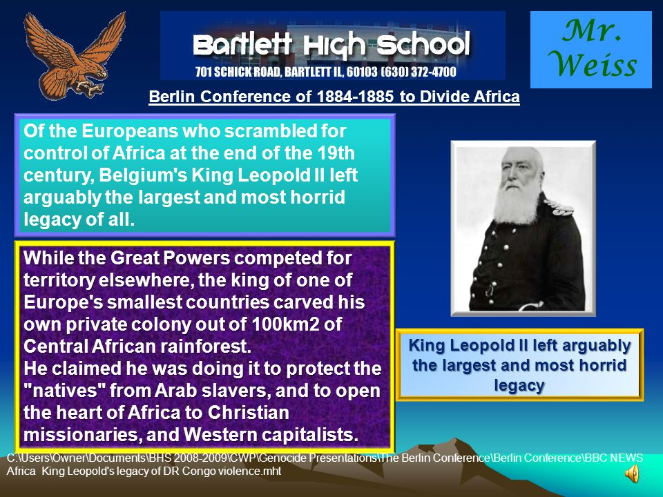 Mr. Weiss Berlin Conference of 1884-1885 to Divide Africa The Colonization of the Continent by European Powers