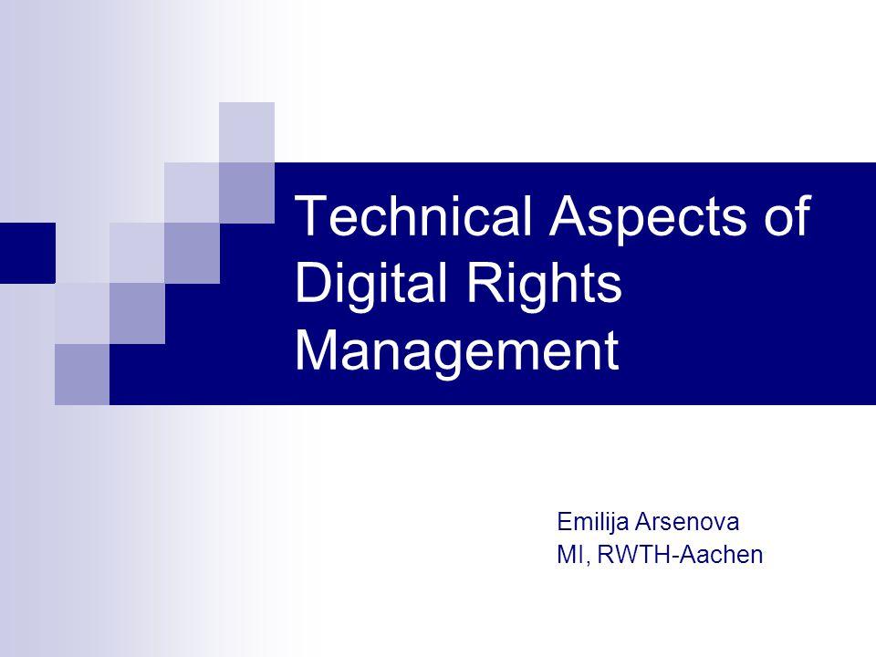Technical Aspects of Digital Rights Management Emilija Arsenova MI, RWTH-Aachen