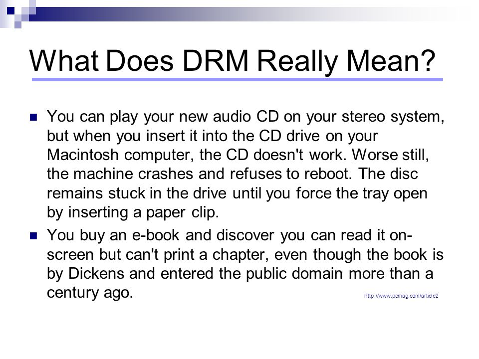 What Does DRM Really Mean? You can play your new audio CD on your stereo system, but when you insert it into the CD drive on your Macintosh computer,