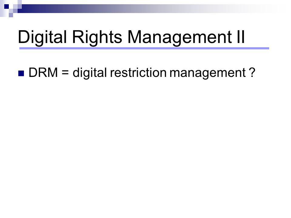 Digital Rights Management II DRM = digital restriction management ?