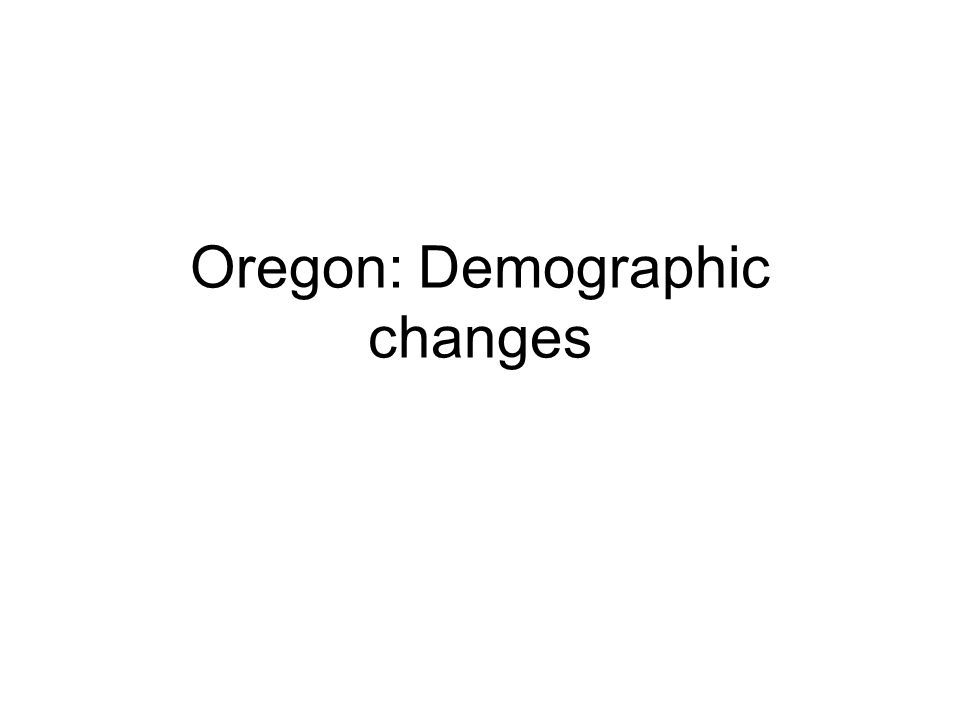 Oregon: Demographic changes