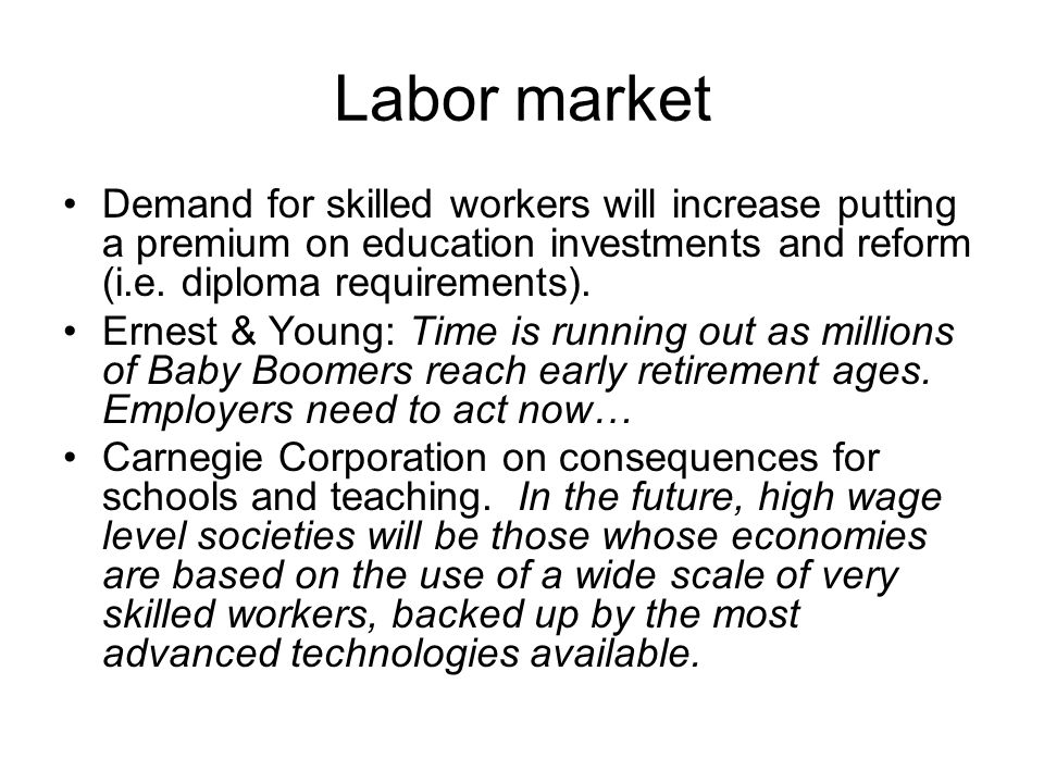 Labor market Demand for skilled workers will increase putting a premium on education investments and reform (i.e.