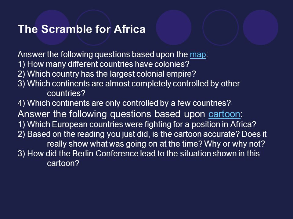 The Scramble for Africa Answer the following questions based upon the map: 1) How many different countries have colonies? 2) Which country has the lar