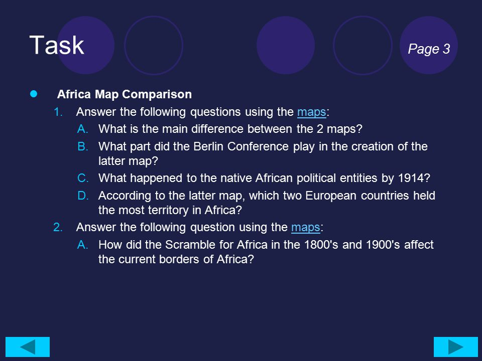 Task Page 3 Africa Map Comparison 1.Answer the following questions using the maps:maps A.What is the main difference between the 2 maps? B.What part d