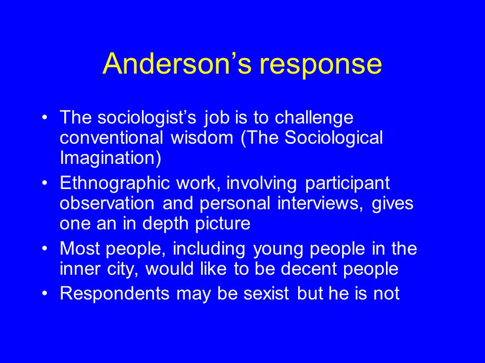 Wacquant, AJS (May 2002) Anderson replaces negative stereotypes of inner city residents with positive stereotypes of decent people trapped in a bad si