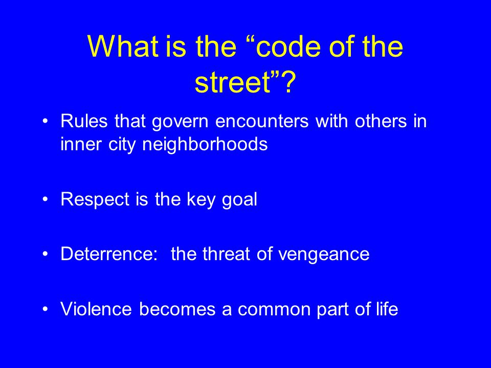 "Questions to bear in mind What is the ""code of the street""? How does the code of the street affect the day-to-day lives of individuals who live there?"