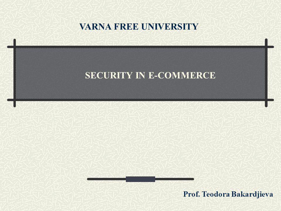 SECURITY IN E-COMMERCE VARNA FREE UNIVERSITY Prof. Teodora Bakardjieva