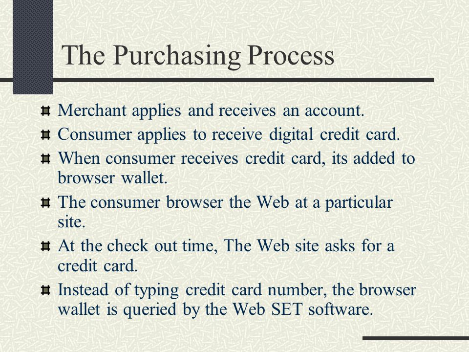 The Purchasing Process Merchant applies and receives an account.