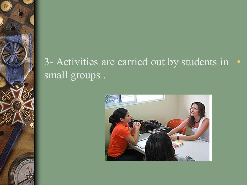 What are some characteristics of the teaching / learning process? 1-Students use the language a great deal through communicative activities such as ga