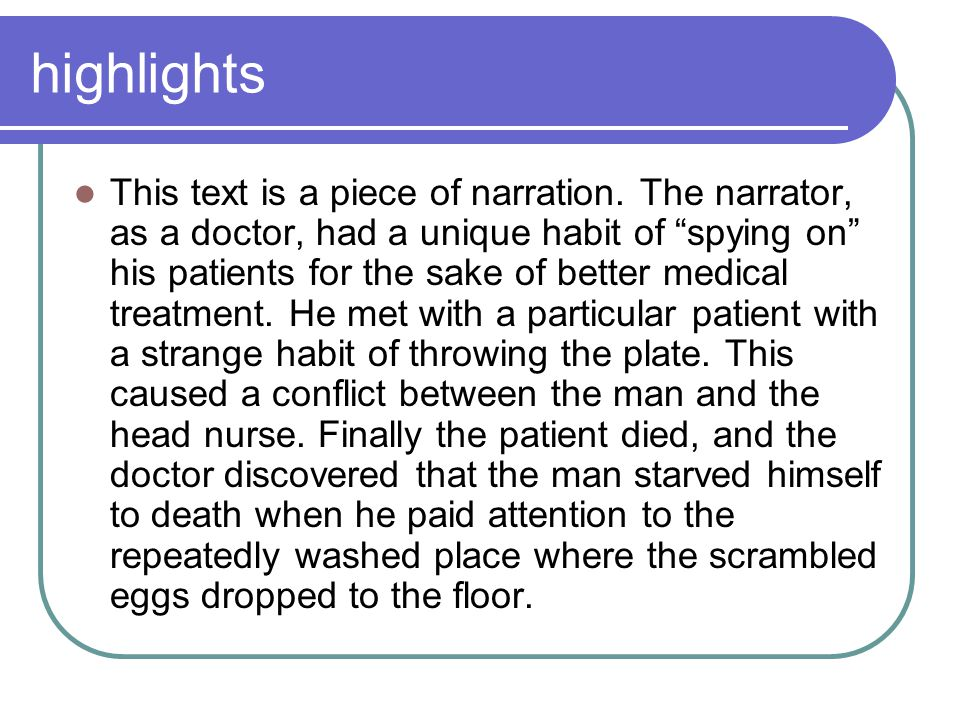 """highlights This text is a piece of narration. The narrator, as a doctor, had a unique habit of """"spying on"""" his patients for the sake of better medical"""