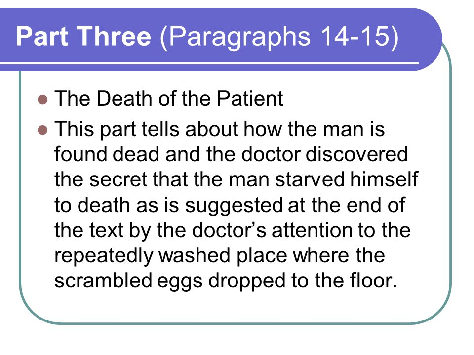Part Three (Paragraphs 14-15) The Death of the Patient This part tells about how the man is found dead and the doctor discovered the secret that the m