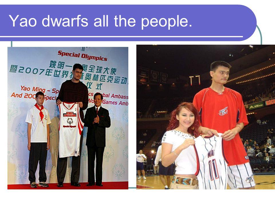 Yao dwarfs all the people.