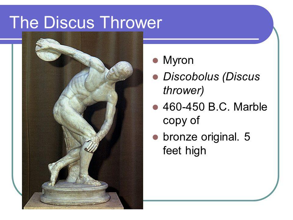 The Discus Thrower Myron Discobolus (Discus thrower) 460-450 B.C. Marble copy of bronze original. 5 feet high