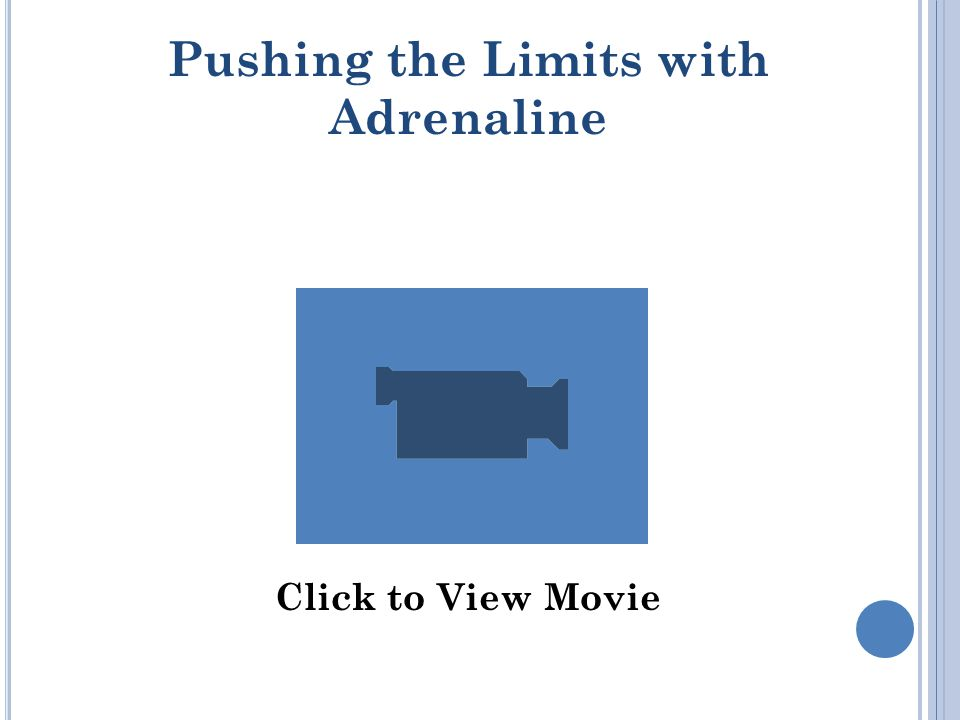 Pushing the Limits with Adrenaline Click to View Movie