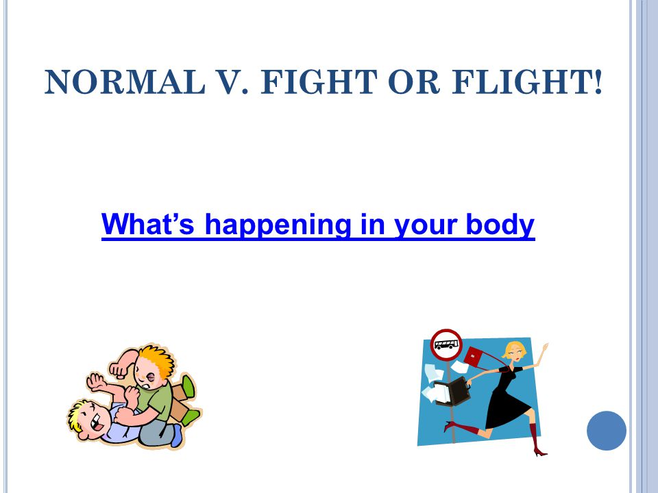 NORMAL V. FIGHT OR FLIGHT! What's happening in your body