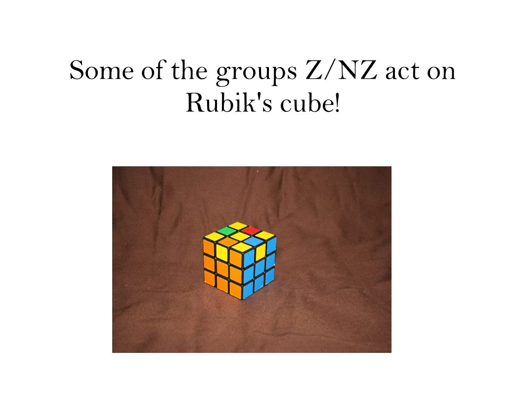 Some of the groups Z/NZ act on Rubik s cube!