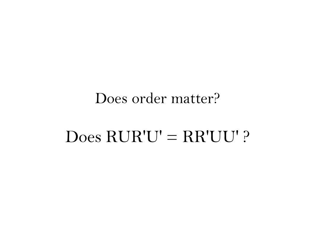 Does order matter? Does RUR'U' = RR'UU' ?