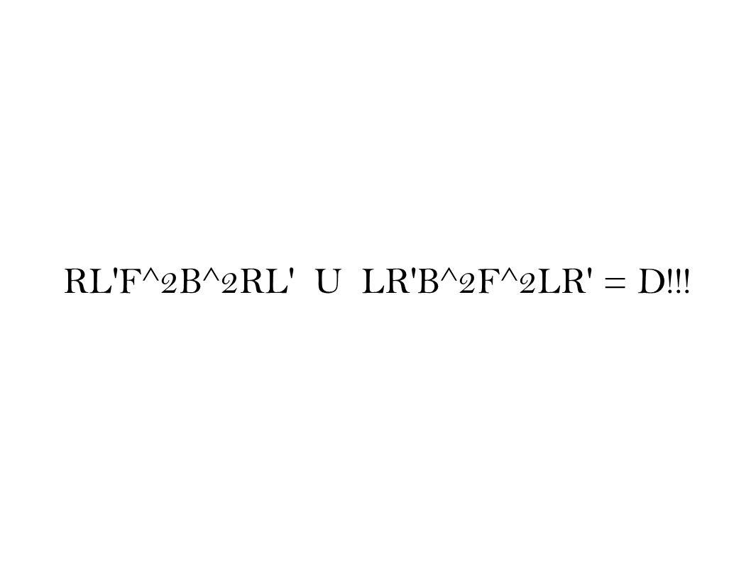 RL'F^2B^2RL' U LR'B^2F^2LR' = D!!!
